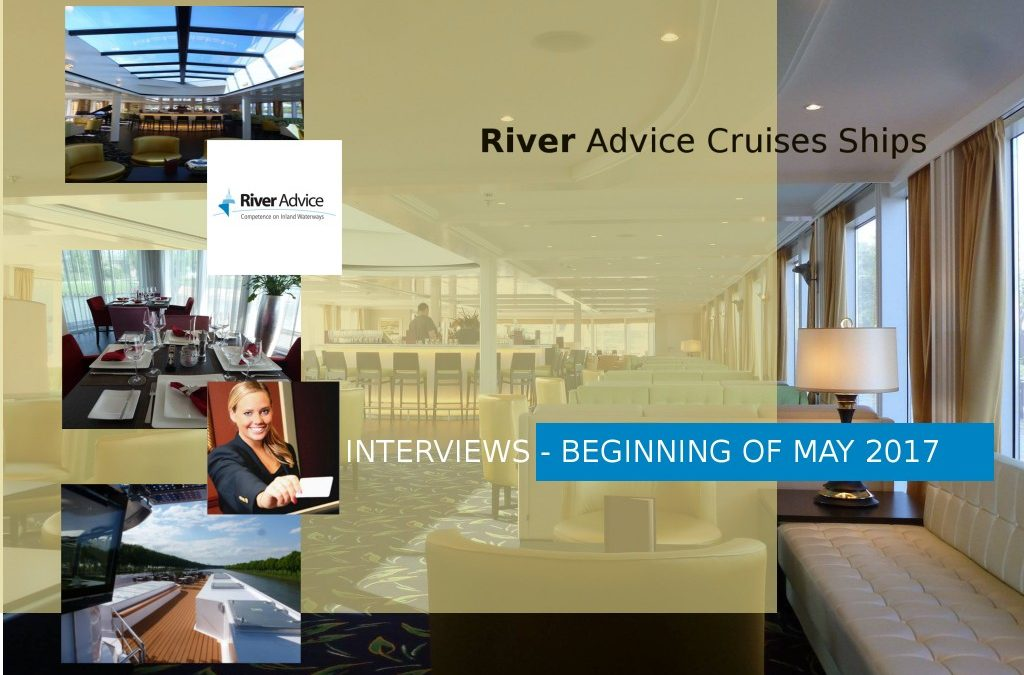 JOB INTERVIEW IN MAY FOR JOB OPENINGS ON RIVER CRUISE VESSELS RIVER ADVICE SEASON 2017